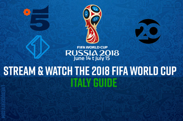 How to stream and watch the 2018 FIFA World Cup in Italy :: Live